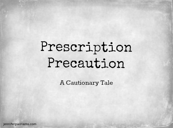 Prescription Precaution - A cautionary tale