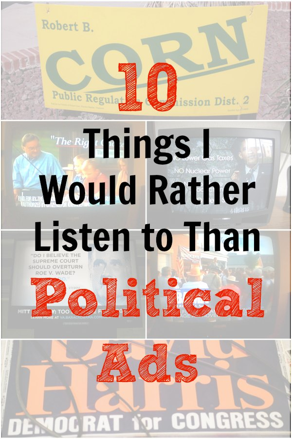 I really hate political ads. Here are 10 things I would rather listen to.