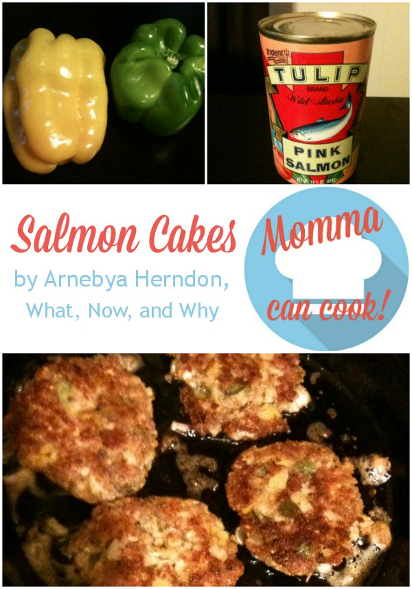 Momma Can Cook - A delicious Salmon Cake recipe and a hilarious story from Arnebya Herndon who blogs at What, Now, and Why.