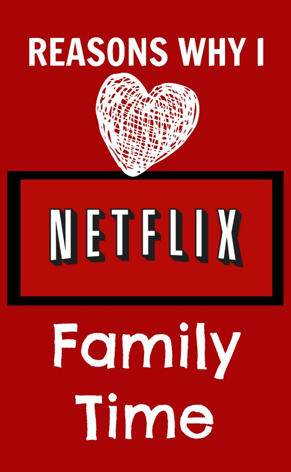 Why I Love Netflix - Movies are a great way to spend family time.
