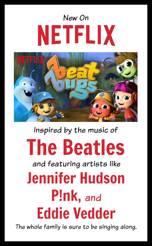 now on Netflix Streaming - Beat Bugs, written for the 0 to 4 age group and inspired by music from the Beatles